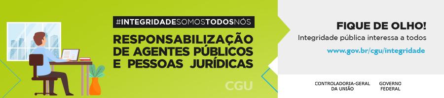 Integridade somos todos nós: responsabilização de agentes públicos e pessoas jurídicas - Fique de olho! Integridade pública interessa a todos. www.gov.br/cgu/integridade